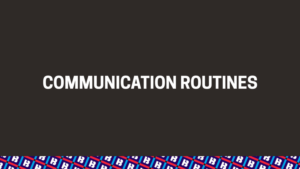 COMMUNICATION ROUTINES