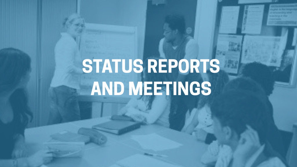 STATUS REPORTS AND MEETINGS