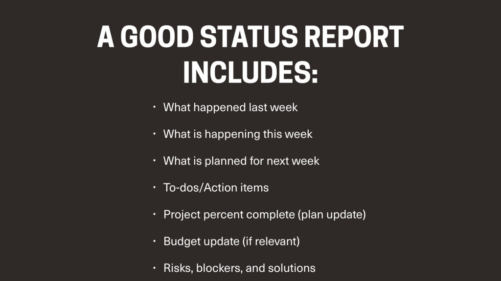 A GOOD STATUS REPORT INCLUDES: • What happened ...