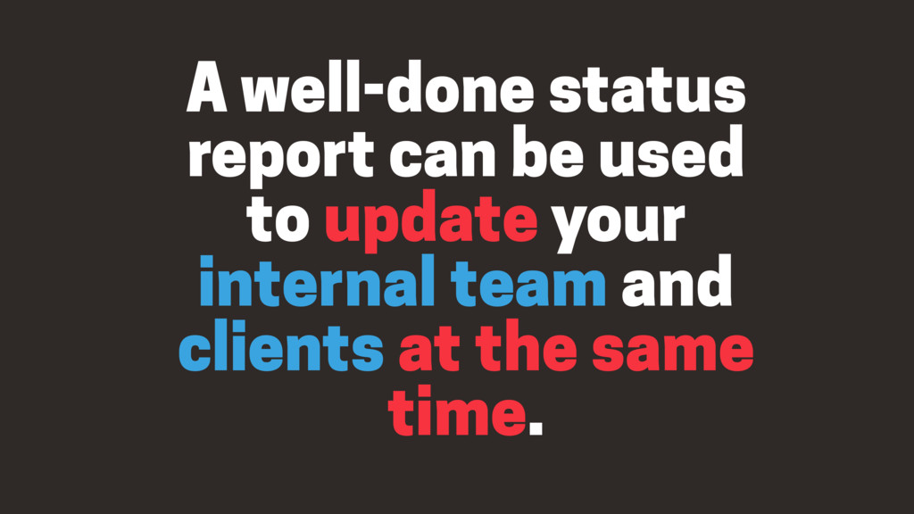 A well-done status report can be used to update...
