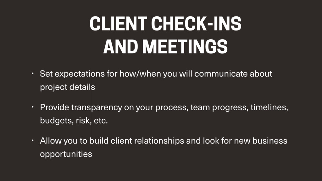 CLIENT CHECK-INS AND MEETINGS • Set expectatio...