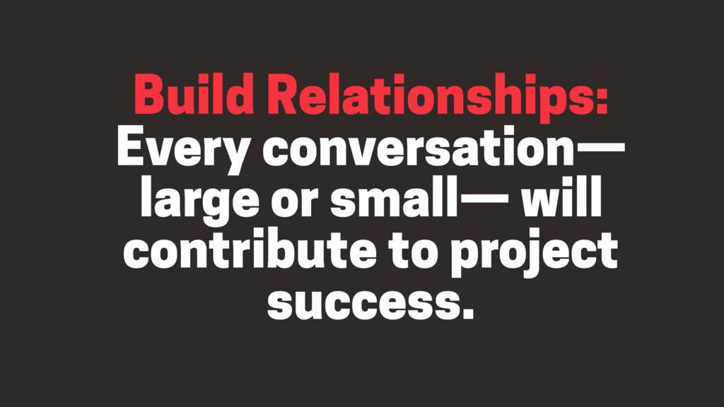 Build Relationships: Every conversation— large...