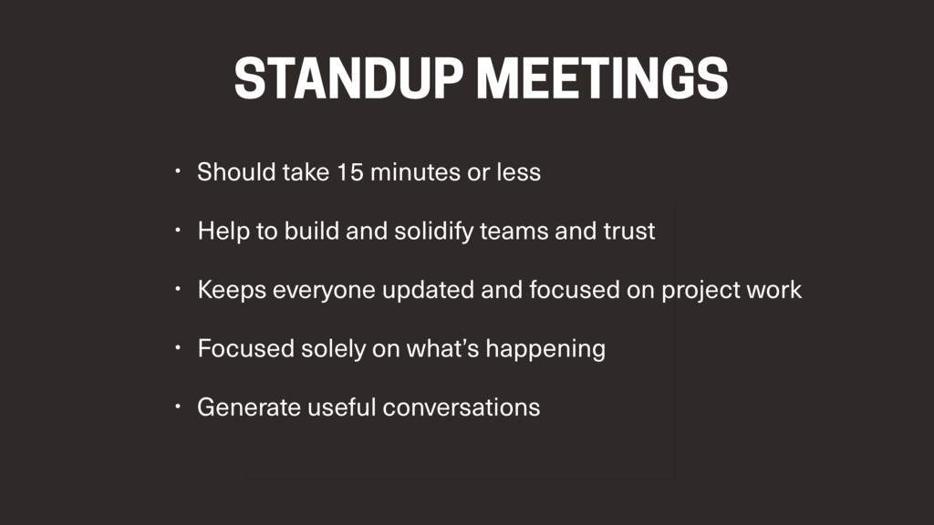 STANDUP MEETINGS • Should take 15 minutes or le...