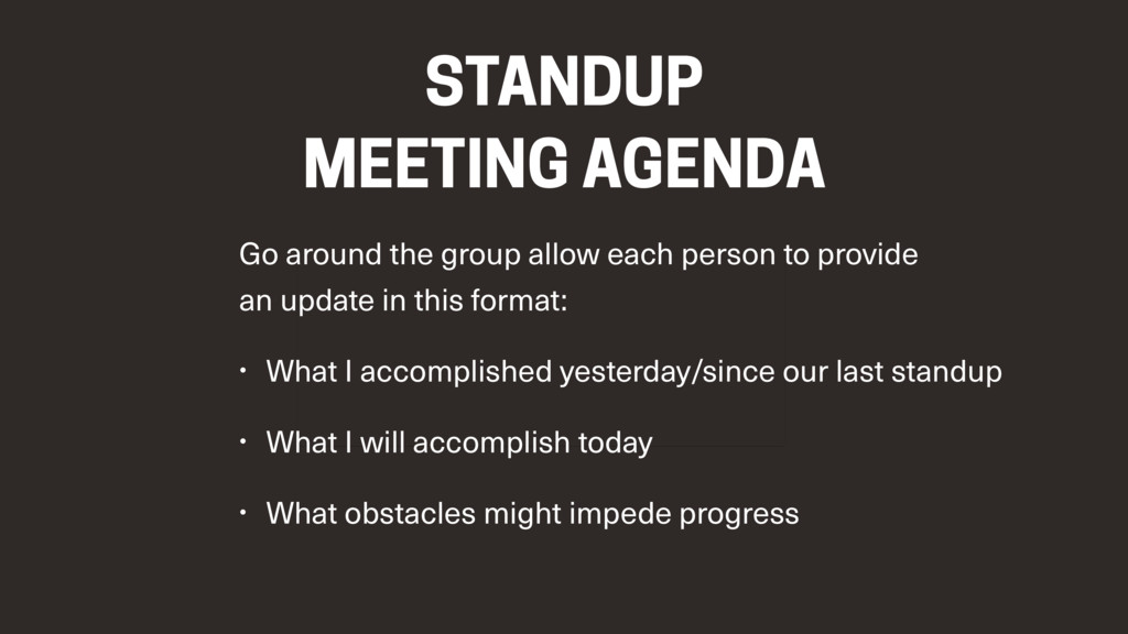 STANDUP MEETING AGENDA Go around the group allo...