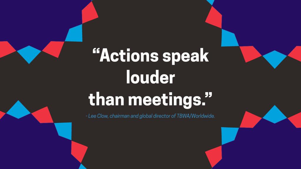 """""""Actions speak louder than meetings."""" - Lee Clo..."""
