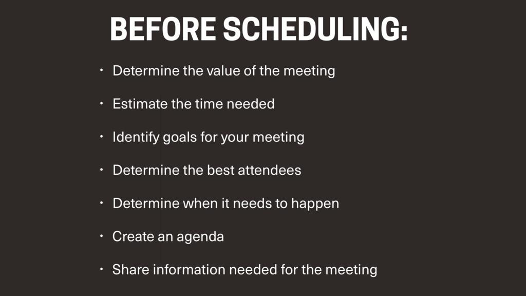 • Determine the value of the meeting • Estimate...