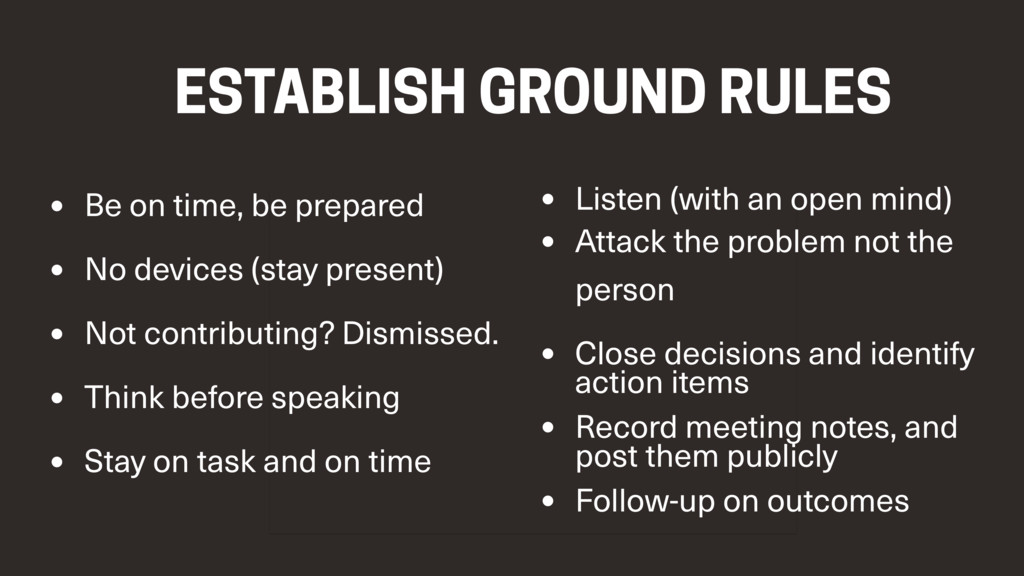 ESTABLISH GROUND RULES • Be on time, be prepare...