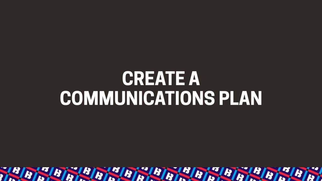 CREATE A  COMMUNICATIONS PLAN