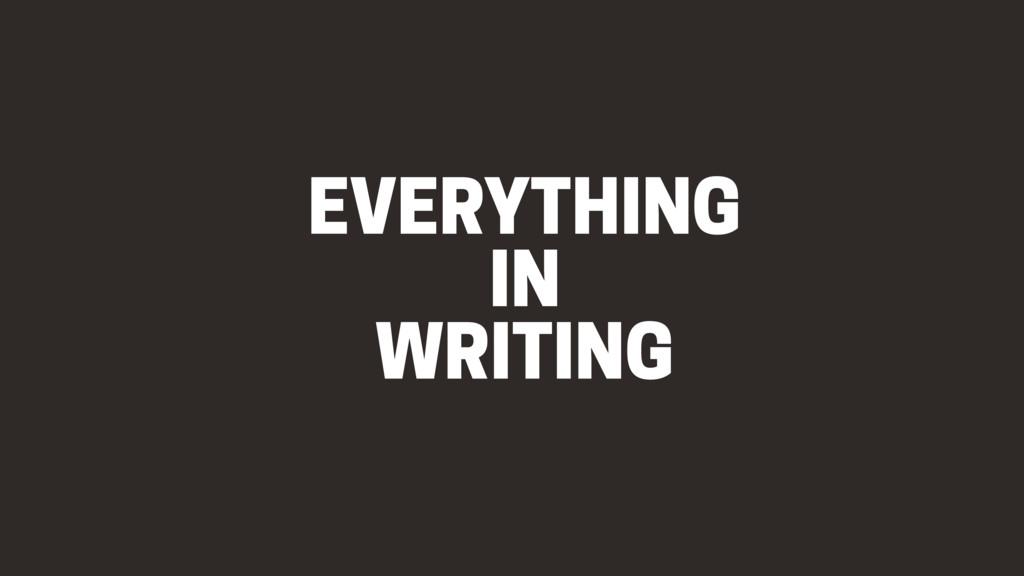 EVERYTHING IN WRITING