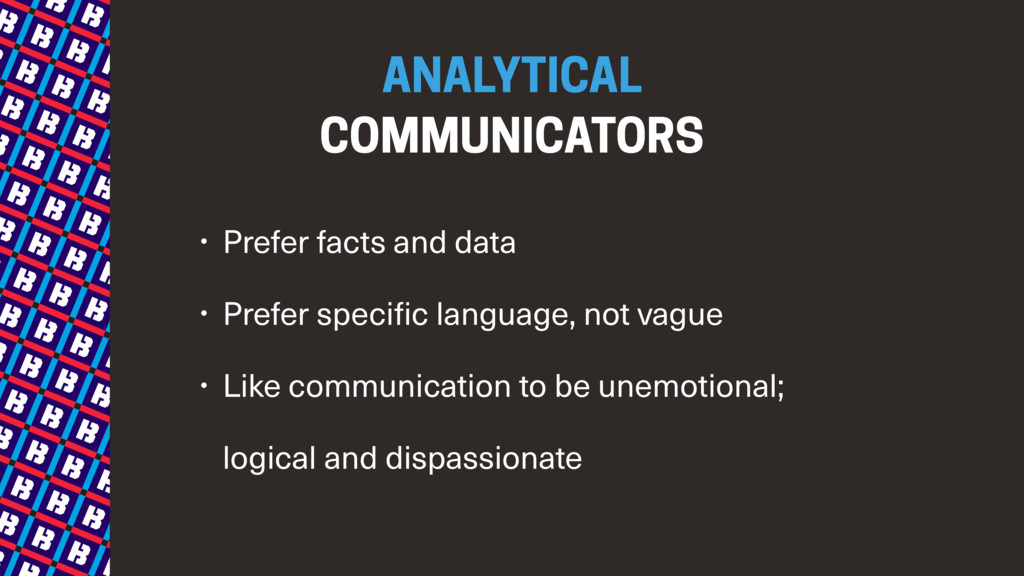 ANALYTICAL  COMMUNICATORS • Prefer facts and d...