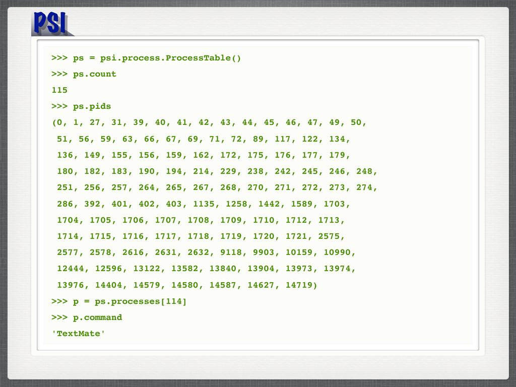PSI >>> ps = psi.process.ProcessTable() >>> ps....
