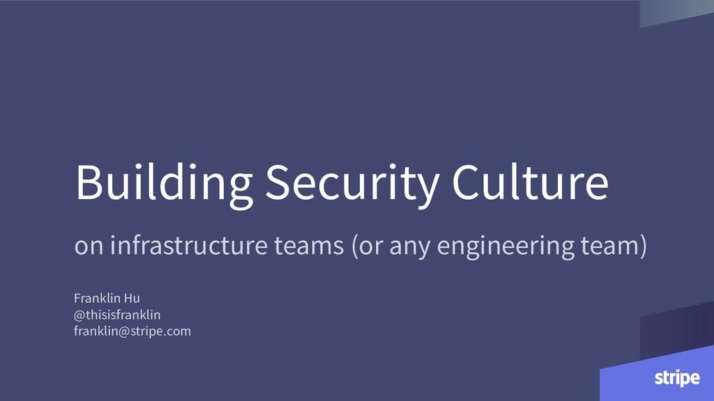 Building Security Culture on infrastructure tea...