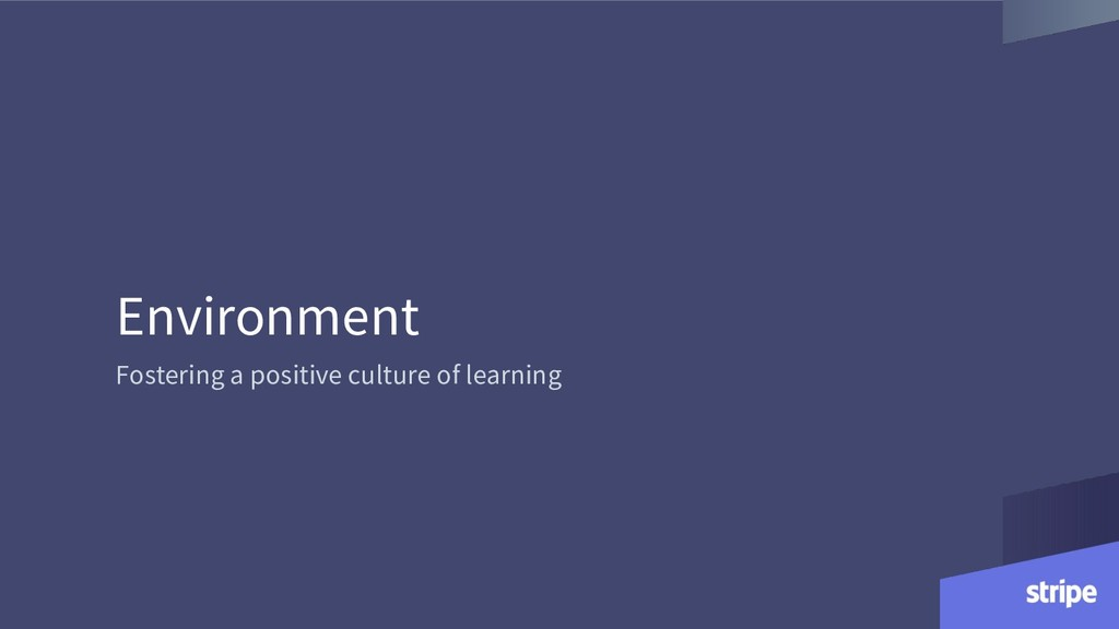Environment Fostering a positive culture of lea...