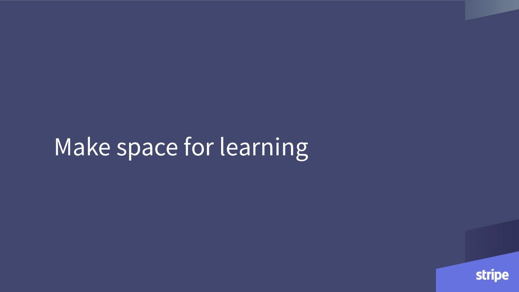 Make space for learning