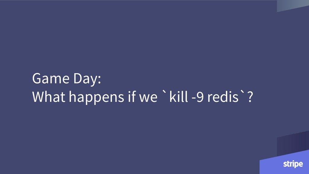 Game Day: What happens if we `kill -9 redis`?