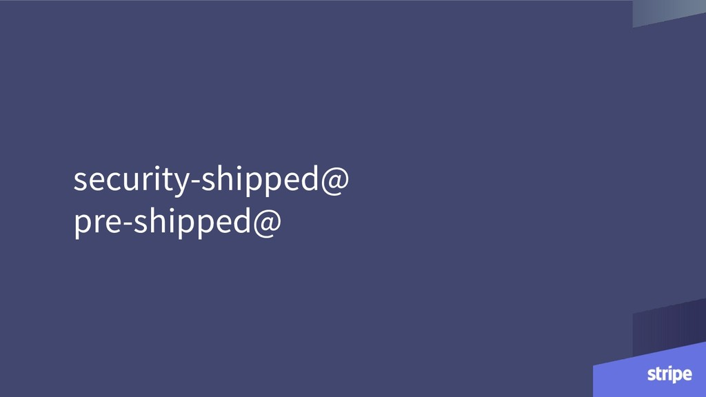 security-shipped@ pre-shipped@