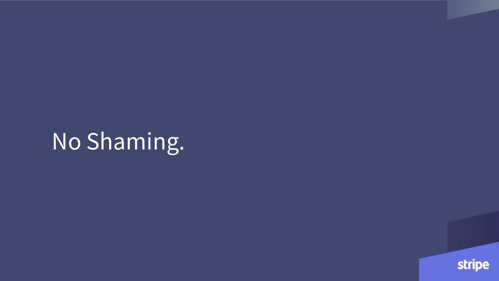 No Shaming.