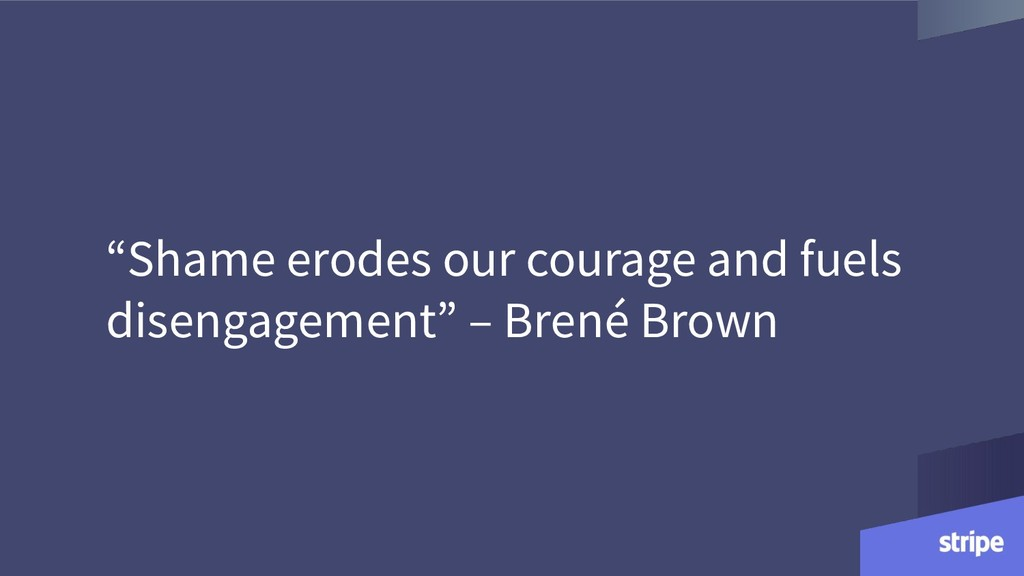 """""""Shame erodes our courage and fuels disengageme..."""
