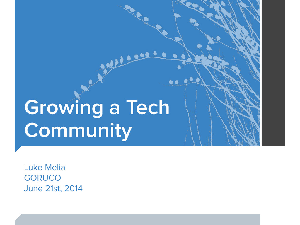 Growing a Tech Community Luke Melia GORUCO June...