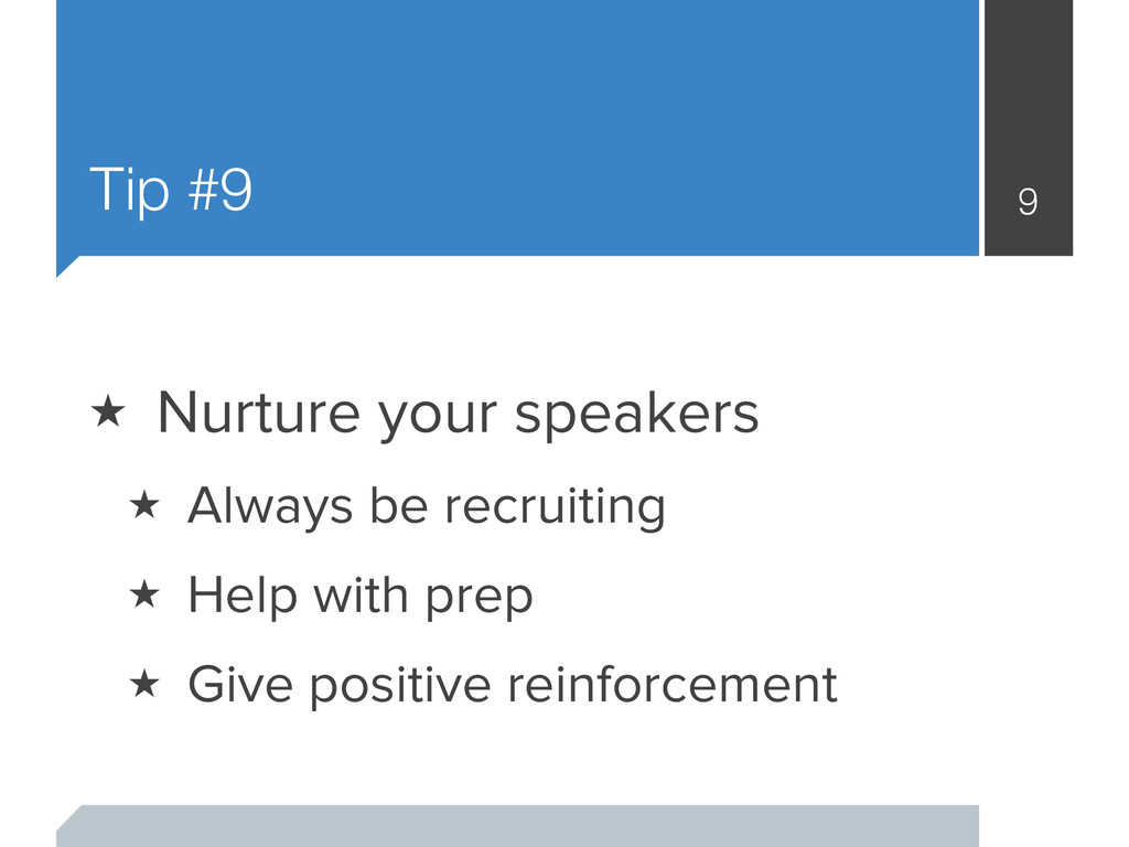Tip #9 9 ★ Nurture your speakers ★ Always be re...