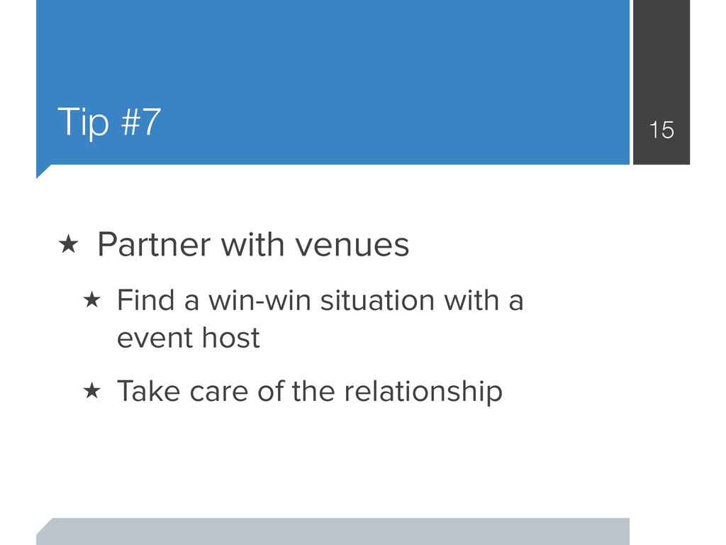 Tip #7 15 ★ Partner with venues ★ Find a win-wi...
