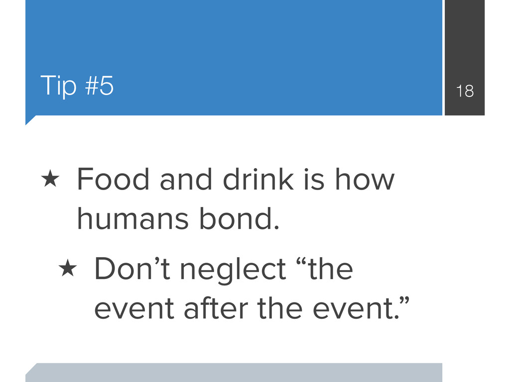 Tip #5 18 ★ Food and drink is how humans bond. ...