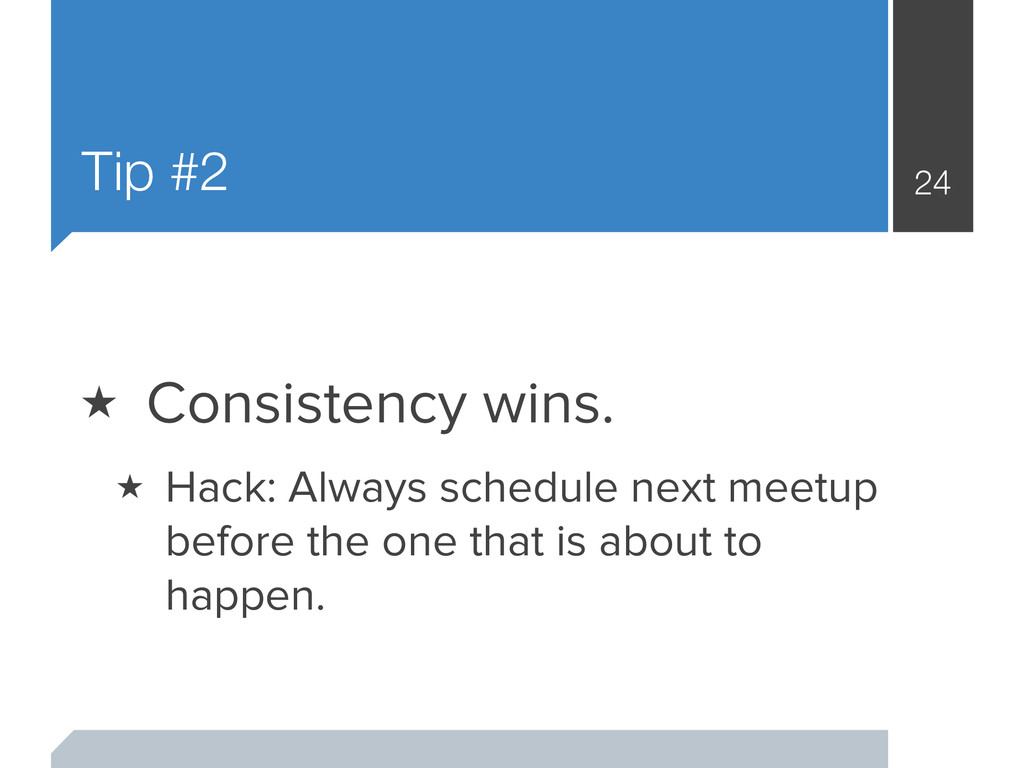 Tip #2 24 ★ Consistency wins. ★ Hack: Always sc...