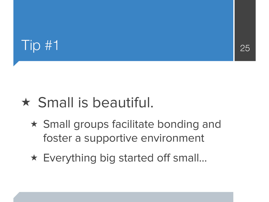 Tip #1 25 ★ Small is beautiful. ★ Small groups ...