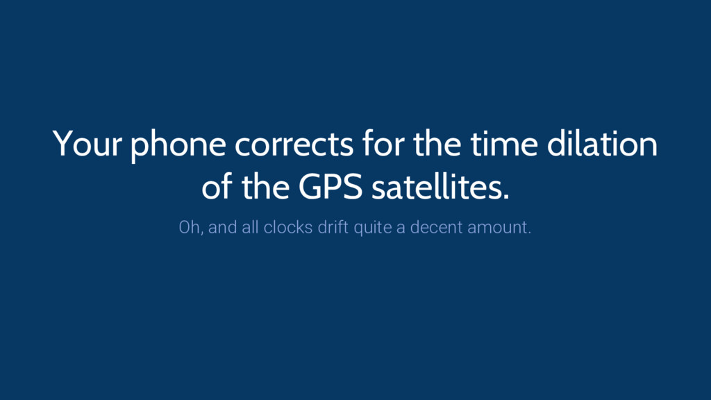 Your phone corrects for the time dilation of th...