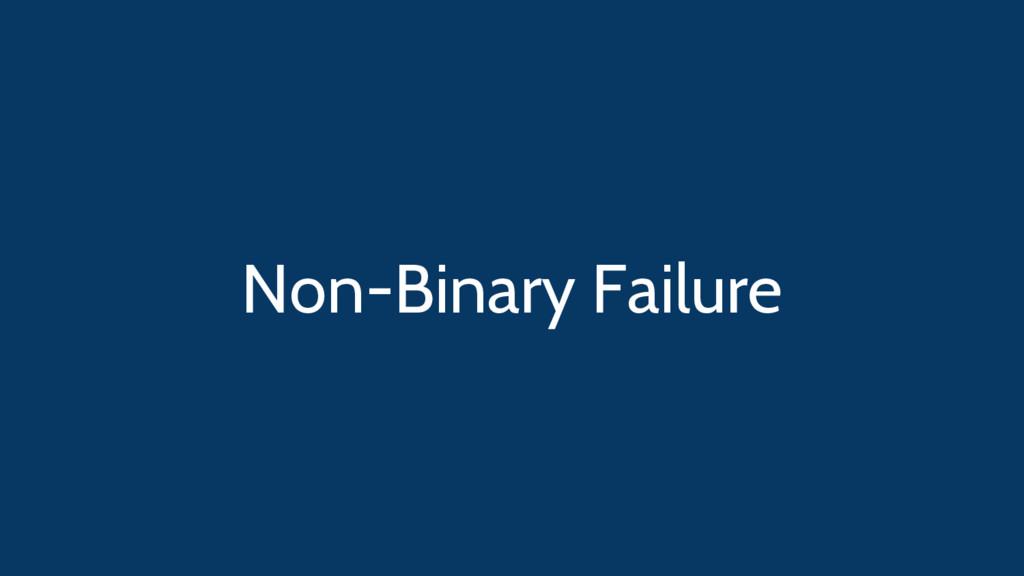 Non-Binary Failure