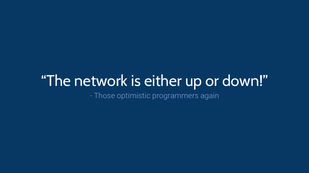 """""""The network is either up or down!"""" - Those opt..."""