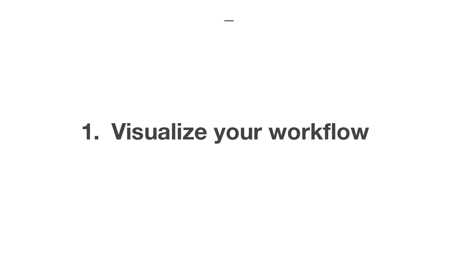 1. Visualize your workflow