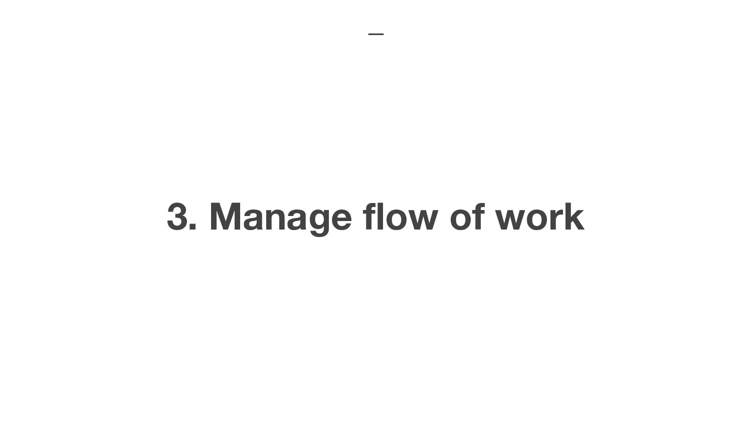 3. Manage flow of work