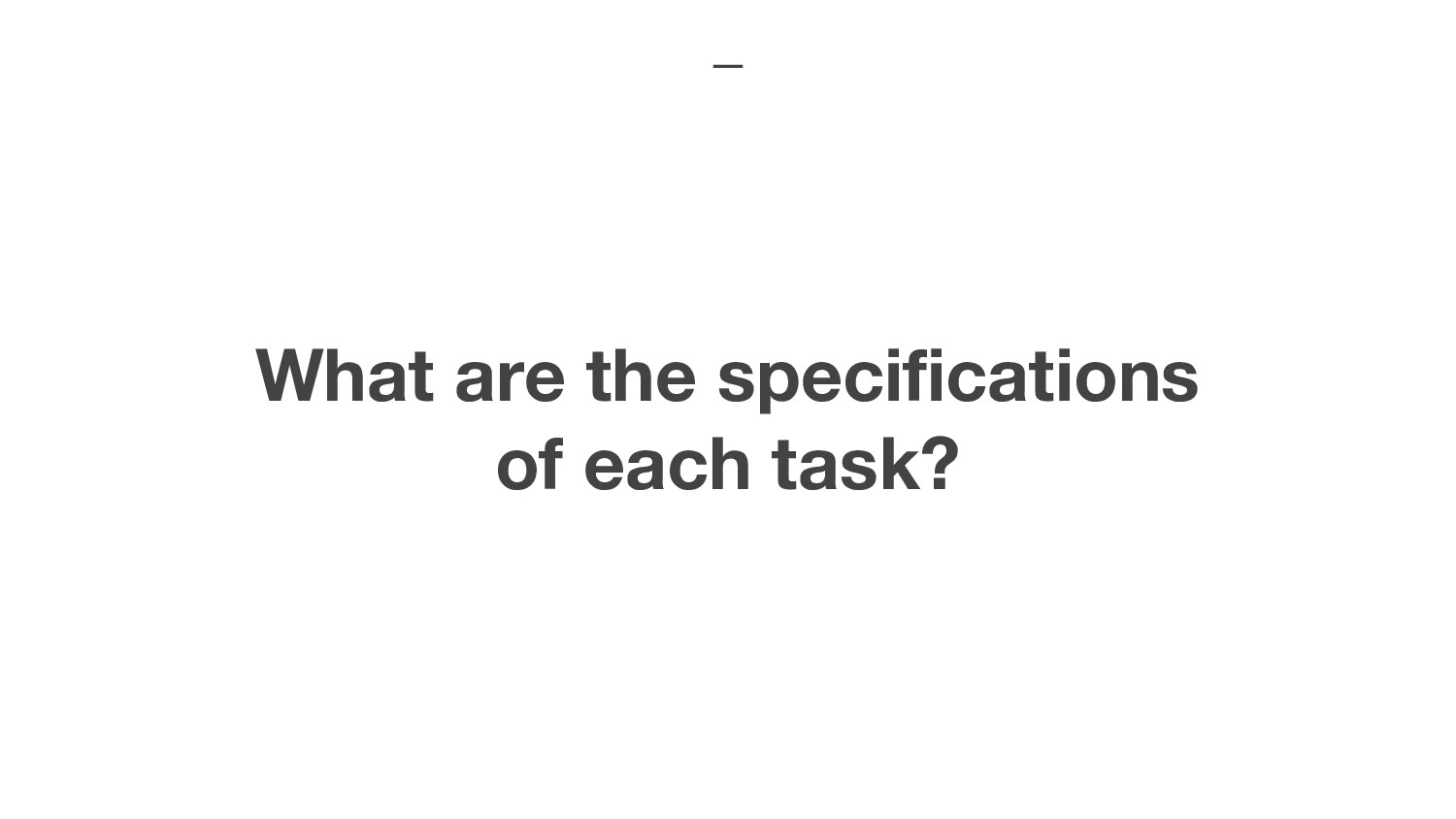 What are the specifications of each task?