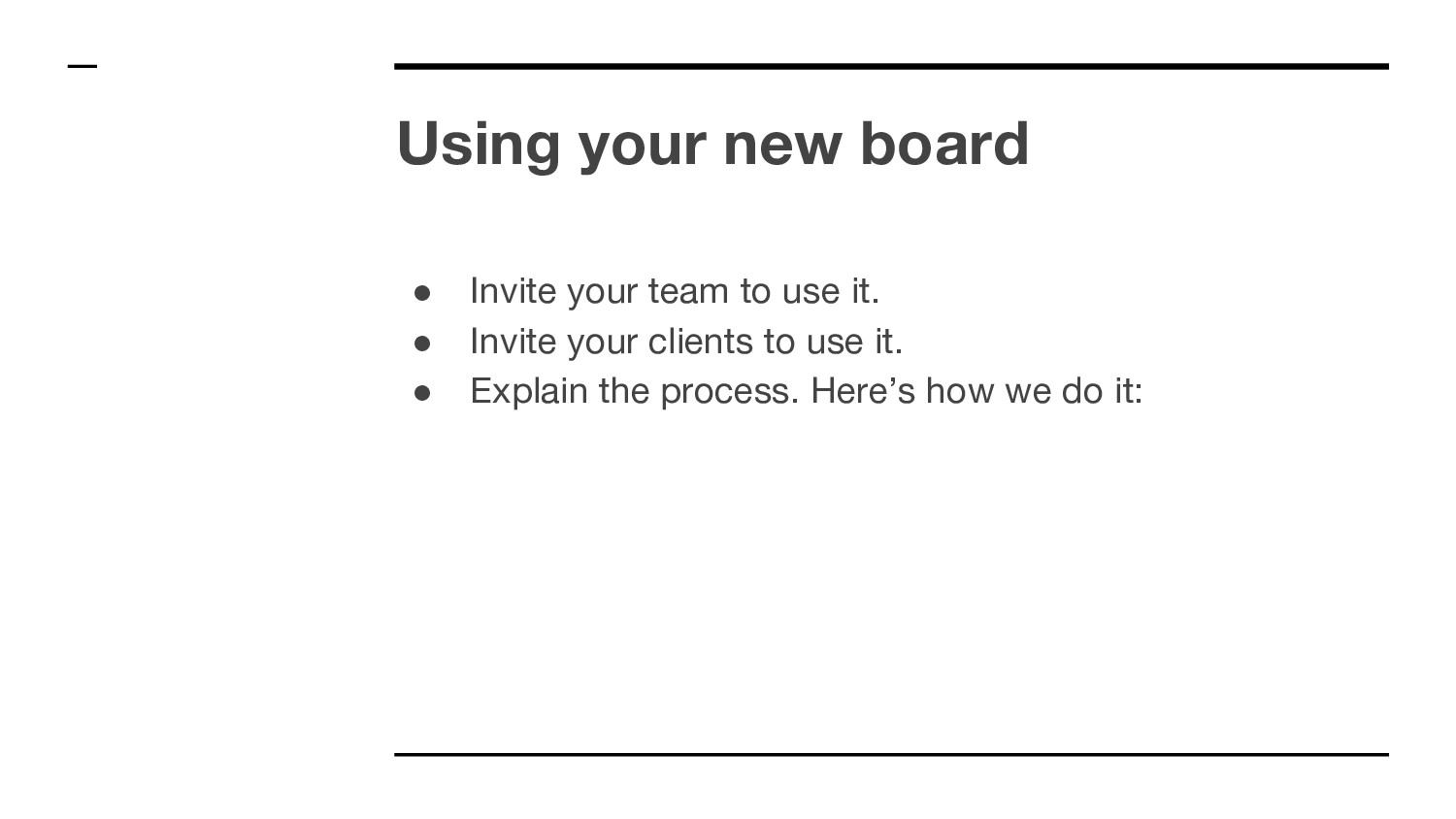 Using your new board ● Invite your team to use ...