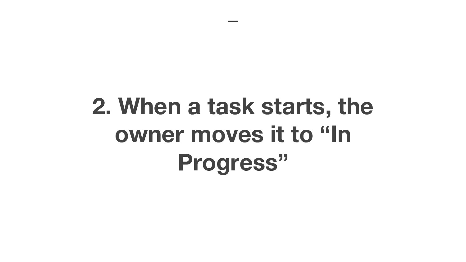 "2. When a task starts, the owner moves it to ""I..."