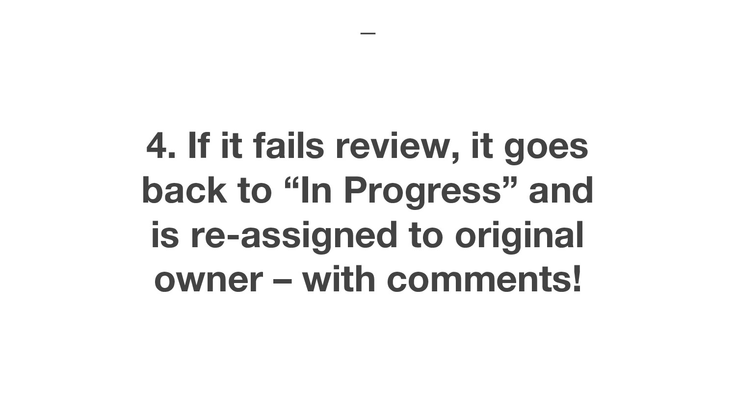 "4. If it fails review, it goes back to ""In Prog..."
