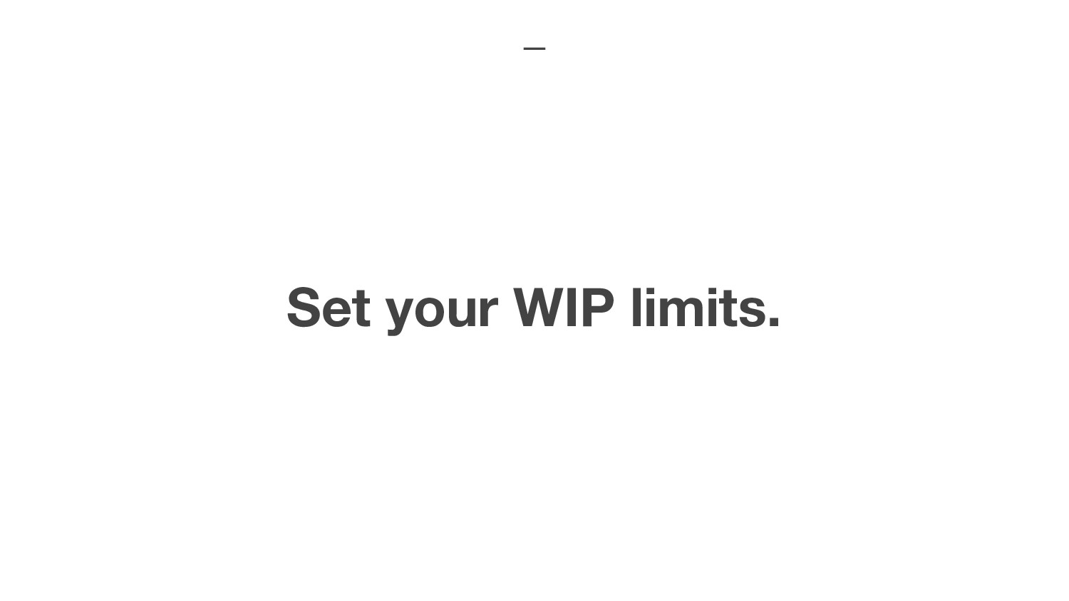 Set your WIP limits.