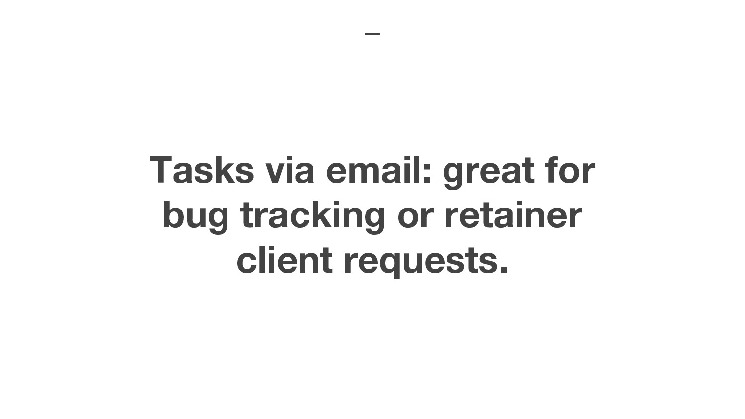 Tasks via email: great for bug tracking or reta...
