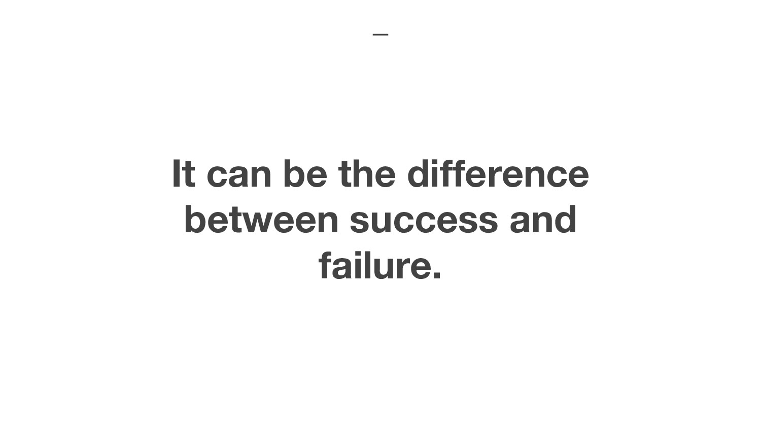It can be the difference between success and fa...