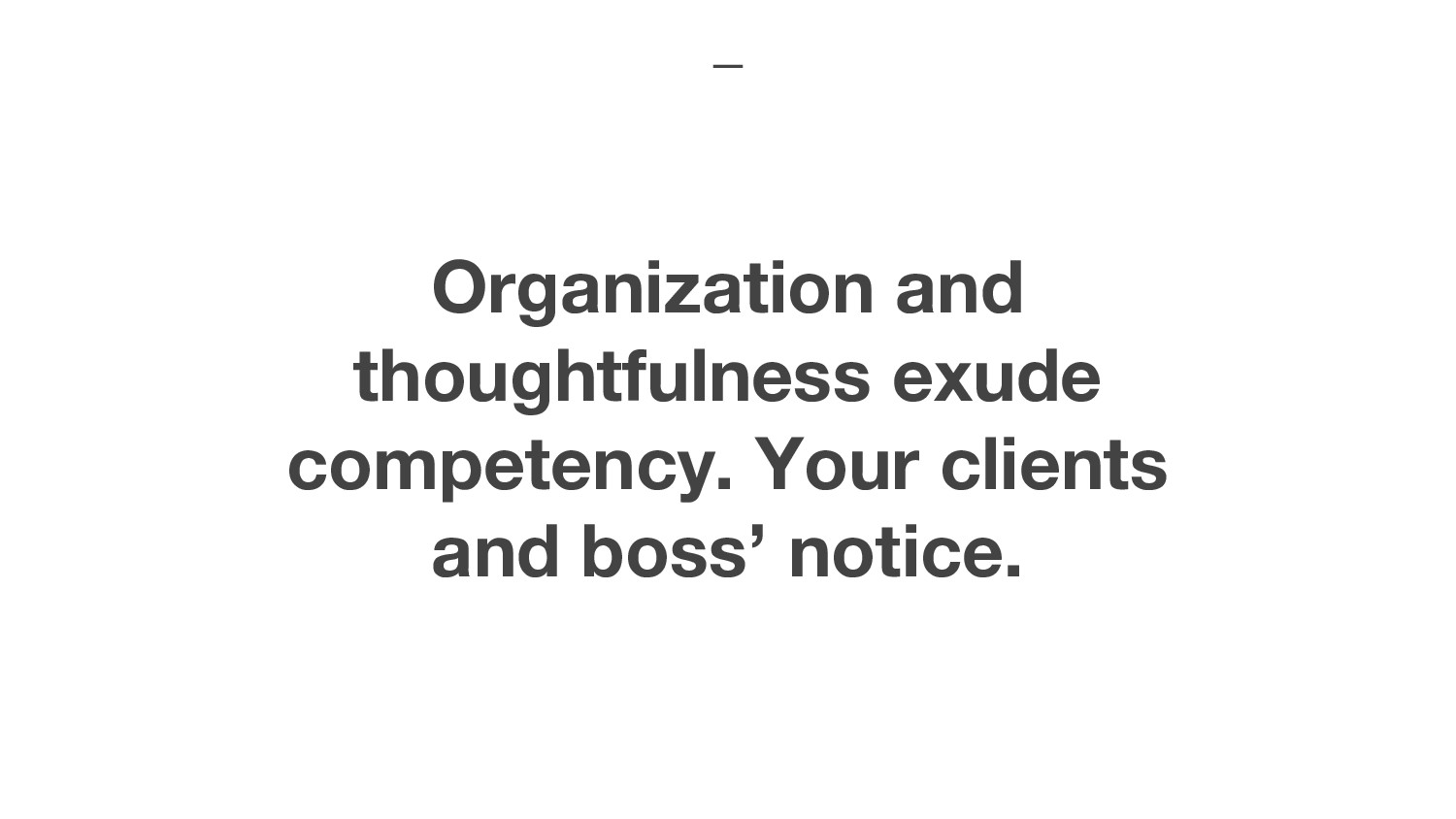 Organization and thoughtfulness exude competenc...