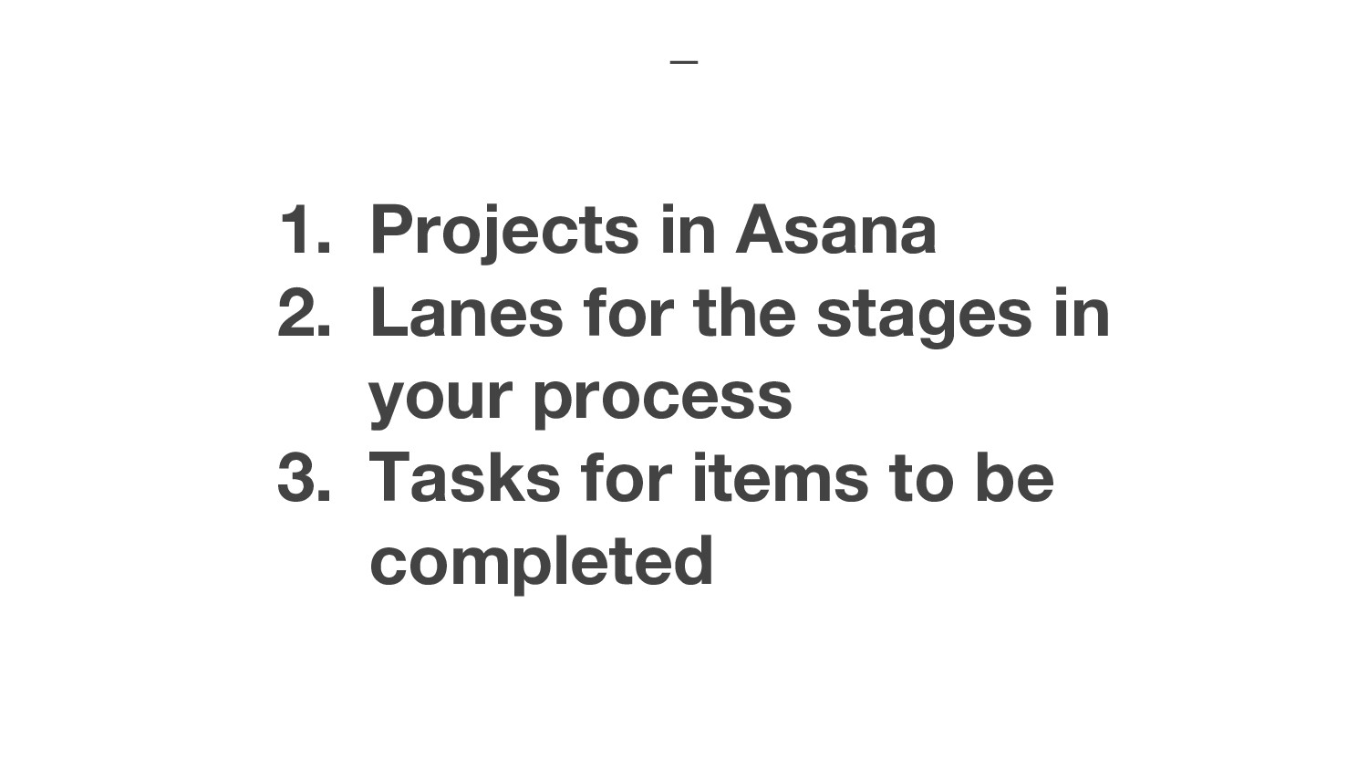 1. Projects in Asana 2. Lanes for the stages in...