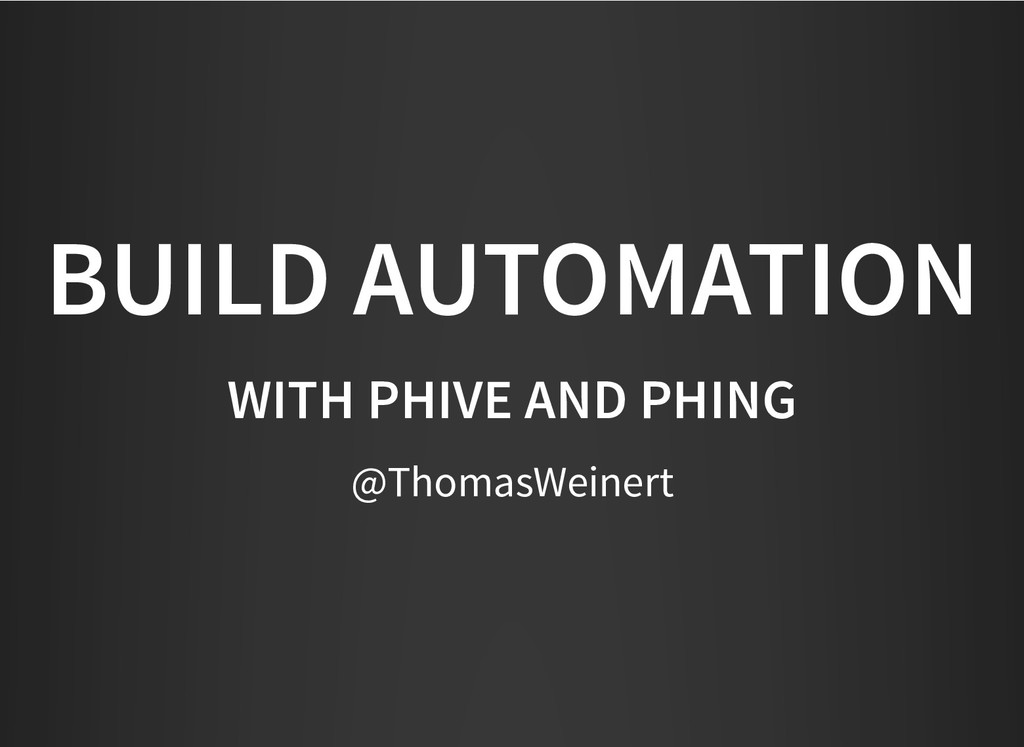 BUILD AUTOMATION BUILD AUTOMATION WITH PHIVE AN...