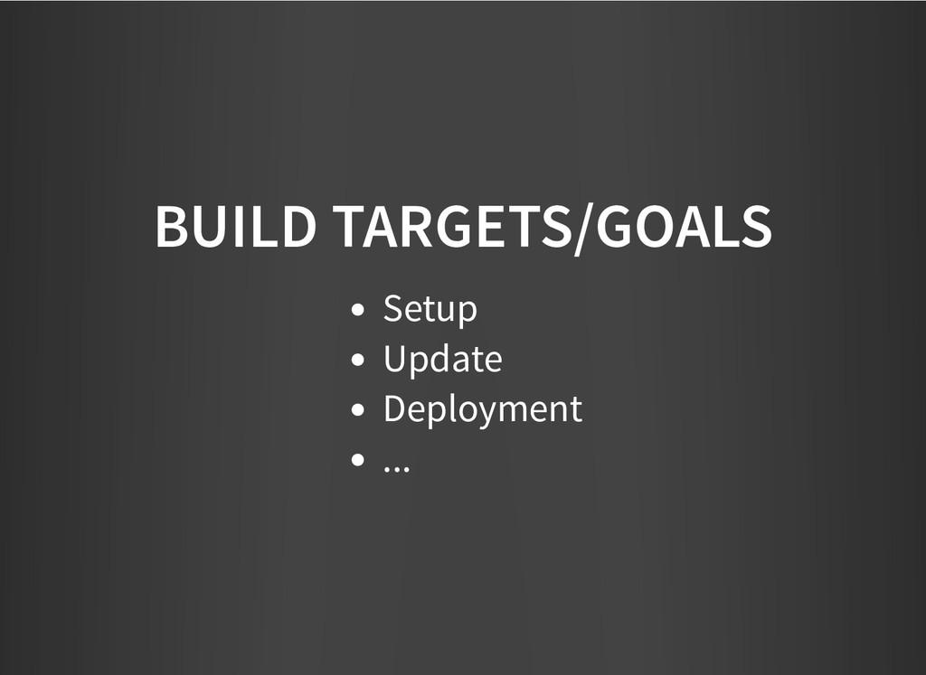 BUILD TARGETS/GOALS BUILD TARGETS/GOALS Setup U...