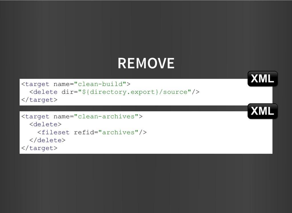 "REMOVE REMOVE <target name=""clean-build""> <dele..."