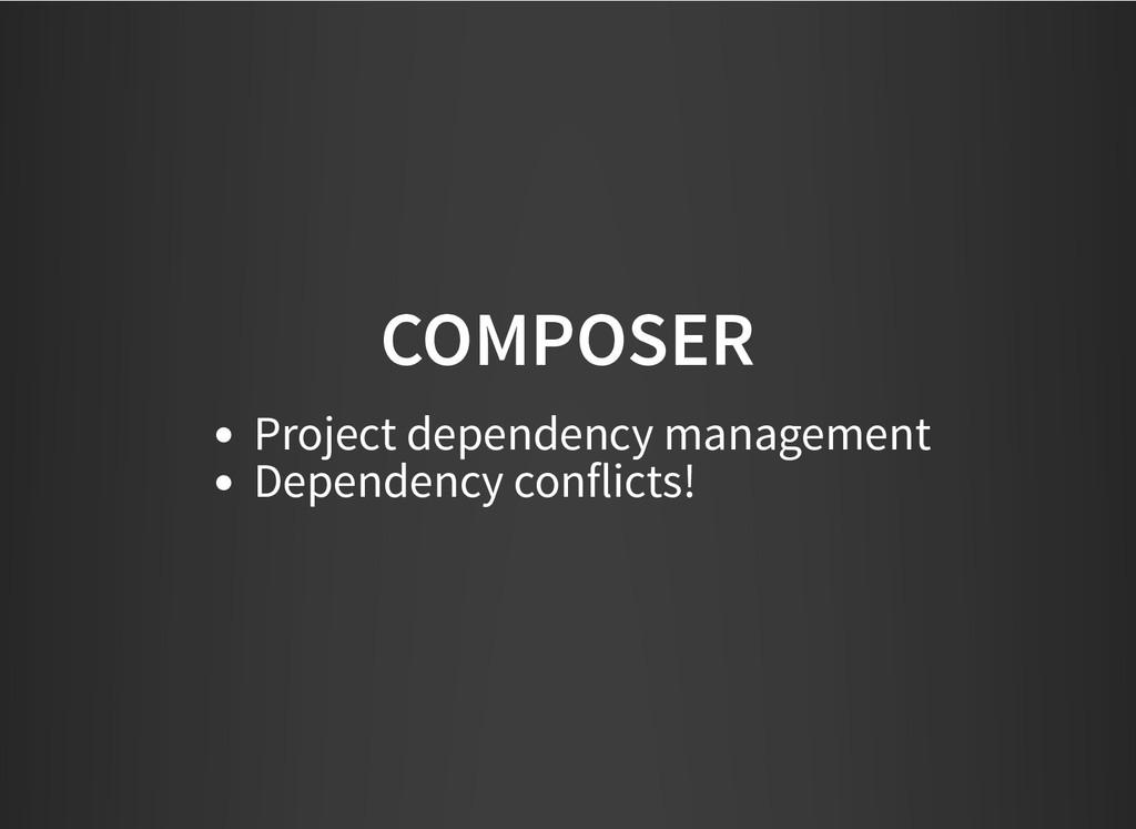 COMPOSER COMPOSER Project dependency management...