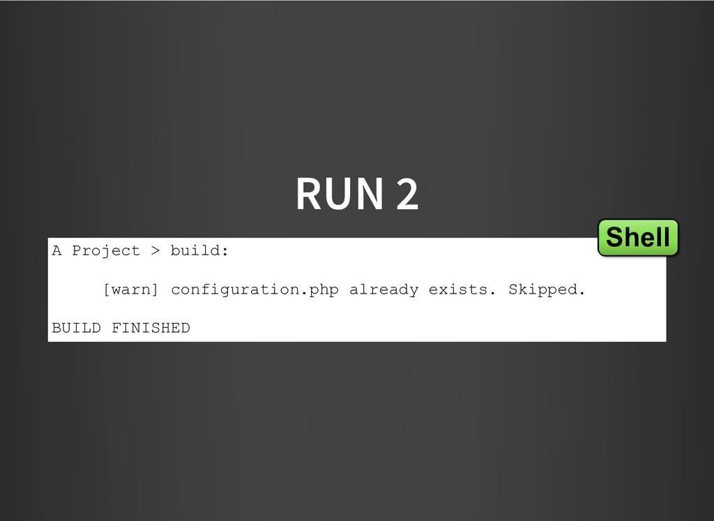 RUN 2 RUN 2 A Project > build: [warn] configura...
