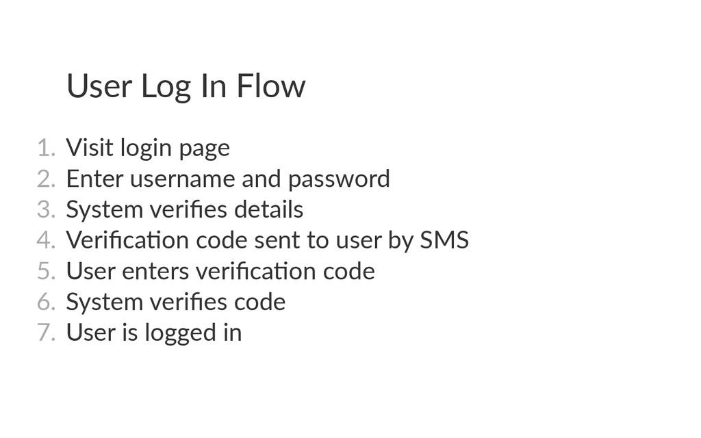 User Log In Flow 1. Visit login page 2. Enter...