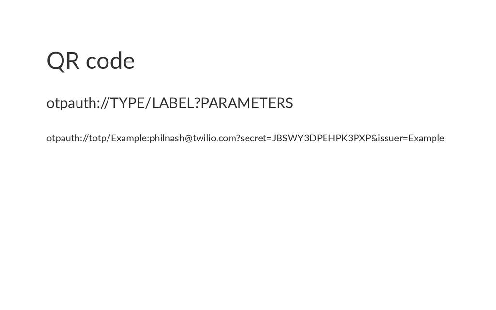 QR code otpauth:/ /TYPE/LABEL?PARAMETERS otpaut...