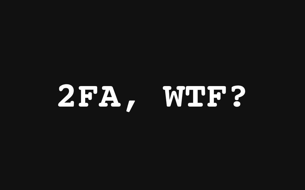2 F A , W T F ?